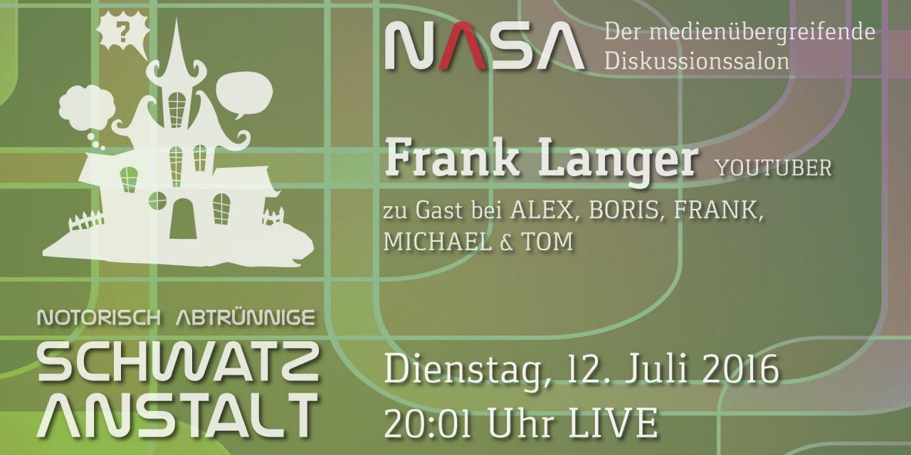 NASA No 4 Notorisch Abtrünnige Schwatz Anstalt. Zu Gast: Frank Langer