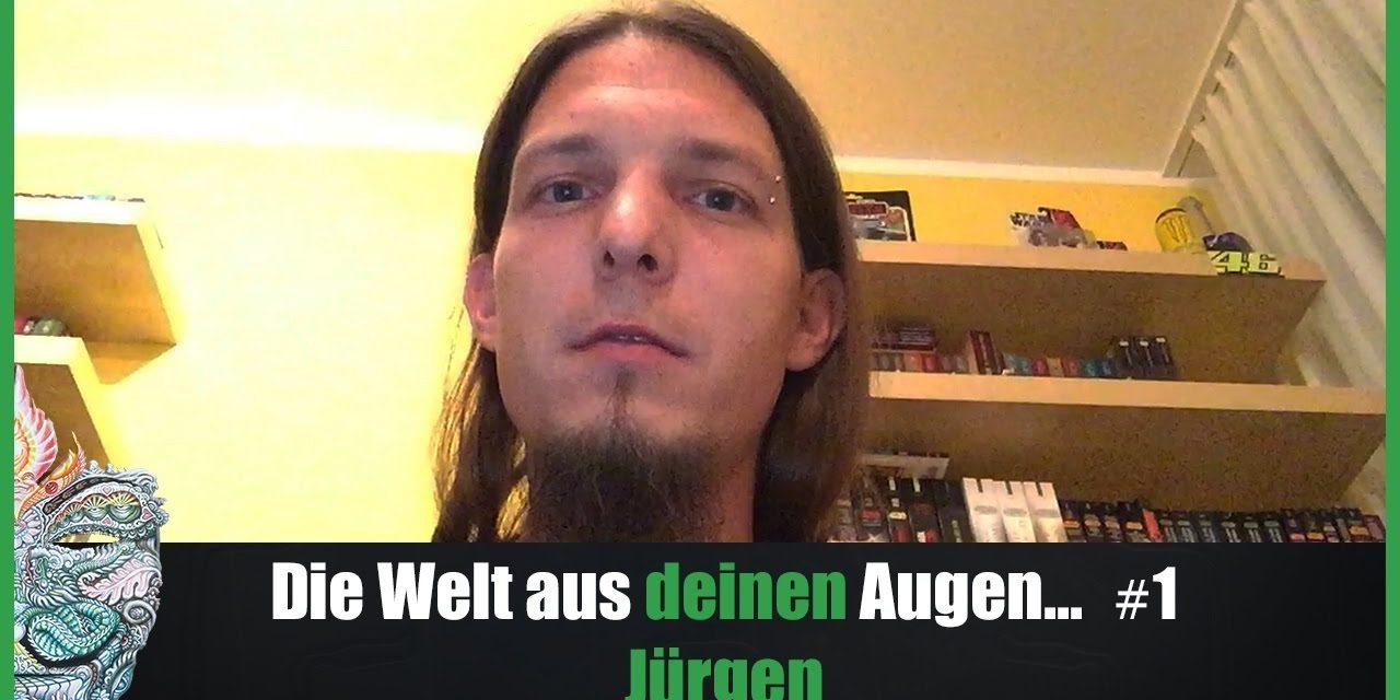 Die Welt aus DEINEN Augen #1 – Jürgen