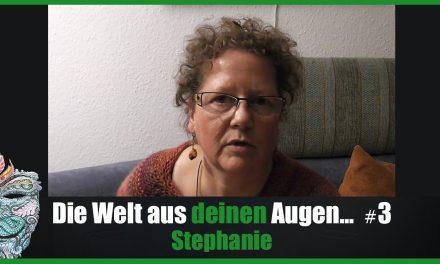 Die Welt aus DEINEN Augen #3 – Stephanie