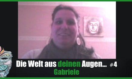 Die Welt aus DEINEN Augen #4 – Gabriele