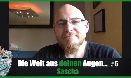Die Welt aus DEINEN Augen #5 – Sascha