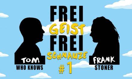 ☆Frei Geist Frei Schnauze☆ mit Tom WhoKnows & Frank Stoner! Folge #1 – Ab jetzt jeden Mittwoch 20:00!