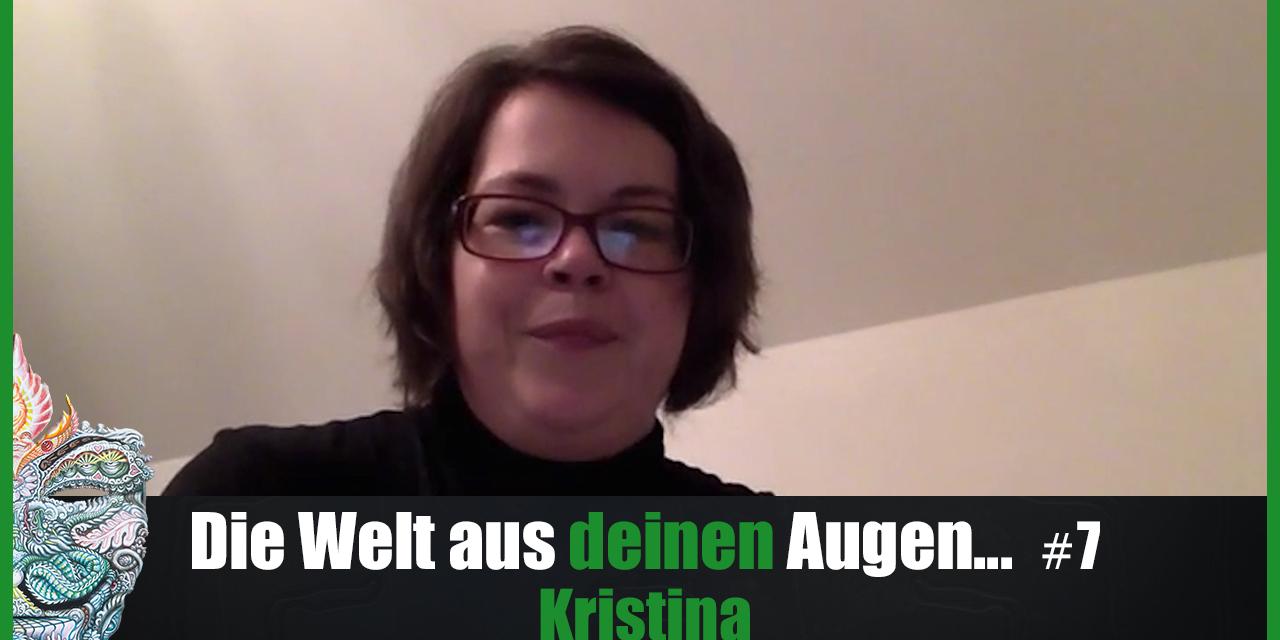 Die Welt aus DEINEN Augen #7 – Kristina
