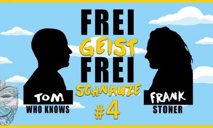 ☆Frei Geist Frei Schnauze☆ #4 mit Tom WhoKnows & Frank Stoner!