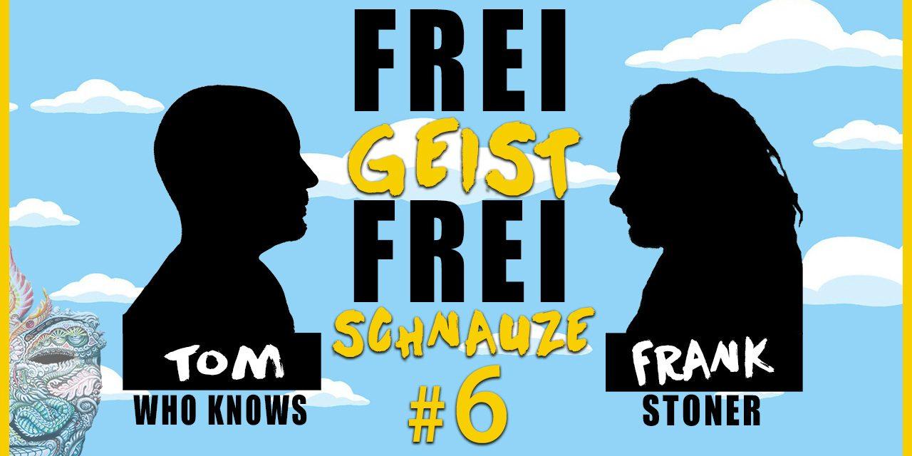 ☆Frei Geist Frei Schnauze☆ #6 mit Tom WhoKnows & Frank Stoner!