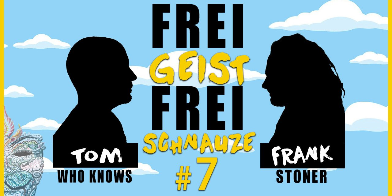☆Frei Geist Frei Schnauze☆ #7 mit Tom WhoKnows & Frank Stoner!