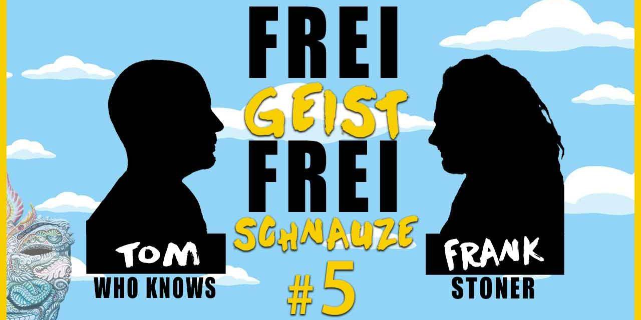 ☆Frei Geist Frei Schnauze☆ #5 mit Tom WhoKnows & Frank Stoner!