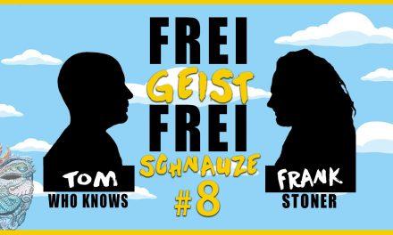 ☆Frei Geist Frei Schnauze☆ #8 mit Tom WhoKnows & Frank Stoner!