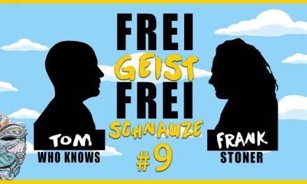 ☆Frei Geist Frei Schnauze☆ #9 mit Tom WhoKnows & Frank Stoner!