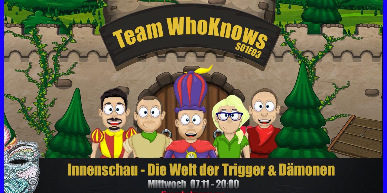 💠 Team WhoKnows?! – Innenschau – Die Welt der Trigger & Dämonen 💠 S01E03