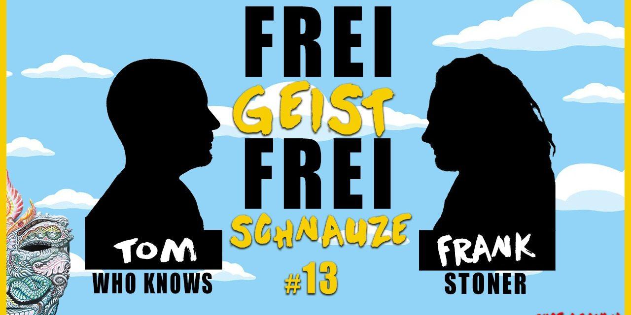 ☆Frei Geist Frei Schnauze☆ #13 mit Tom WhoKnows & Frank Stoner! – once Again! ;-)